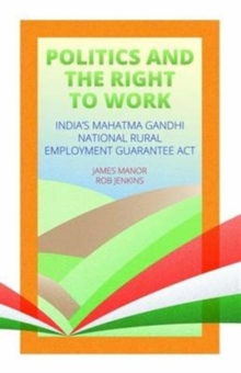 Politics and the Right to Work : India's National Rural Employment Guarantee Act, Paperback / softback Book
