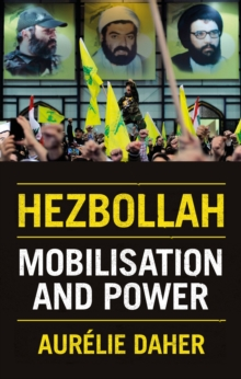 Hezbollah : Mobilisation and Power, Hardback Book