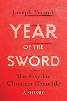 Year of the Sword : The Assyrian Christian Genocide -- A History, Hardback Book