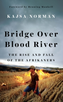 Bridge Over Blood River : The Rise and Fall of the Afrikaners, Hardback Book