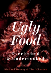 Ugly Food : Overlooked and Undercooked, Hardback Book