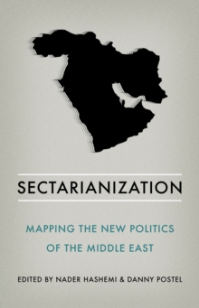 Sectarianization : Mapping the New Politics of the Middle East, Paperback / softback Book