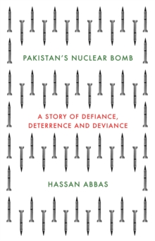 Pakistan's Nuclear Bomb : A Story of Defiance, Deterrence, and Deviance, Hardback Book
