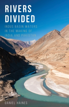 Rivers Divided : Indus Basin Waters in the Making of India and Pakistan, Hardback Book