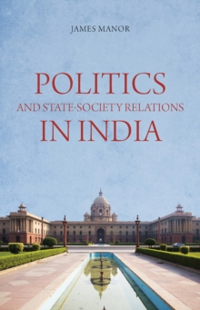 Politics and State-Society Relations in India, Paperback / softback Book