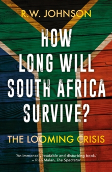 How Long Will South Africa Survive? : The Looming Crisis, Paperback / softback Book