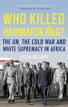 Who Killed Hammarskjold? : The UN, the Cold War and White Supremacy in Africa, Paperback / softback Book