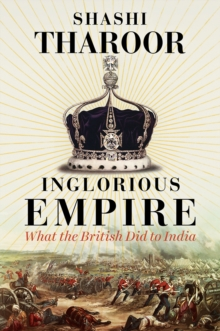 Inglorious Empire : What the British Did to India, Hardback Book