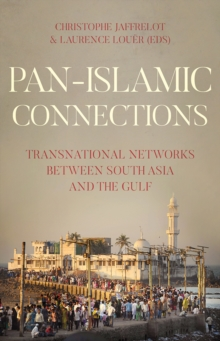 Pan Islamic Connections : Transnational Networks Between South Asia and the Gulf, Paperback Book