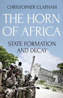 The Horn of Africa : State Formation and Decay, Paperback / softback Book