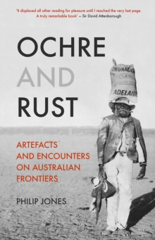 Ochre and Rust : Artefacts and Encounters on Australian Frontiers, Paperback Book