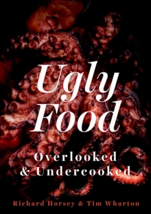 Ugly Food : Overlooked and Undercooked, PDF eBook