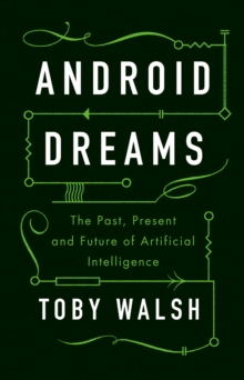Android Dreams : The Past, Present and Future of Artificial Intelligence, Hardback Book