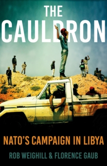 The Cauldron : NATO's Campaign in Libya, Hardback Book