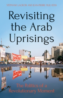 Revisiting The Arab Uprisings : The Politics of a Revolutionary Moment, Paperback Book