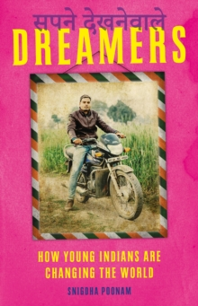 Dreamers : How Young Indians are Changing the World, Paperback / softback Book