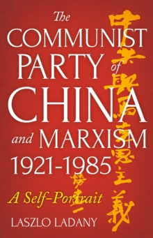 The Communist Party of China and Marxism, 1921-1985 : A Self-Portrait, Paperback / softback Book