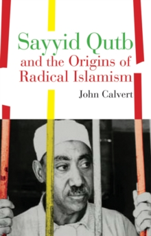 Sayyid Qutb and the Origins of Radical Islamism, Paperback / softback Book