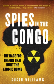 Spies in the Congo : The Race for the Ore That Built the Atomic Bomb, Paperback / softback Book