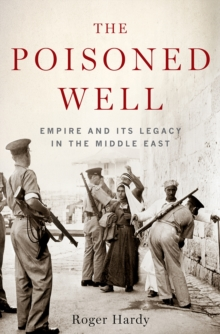 The Poisoned Well : Empire and its Legacy in the Middle East, Paperback Book