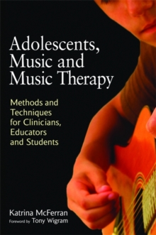 Adolescents, Music and Music Therapy : Methods and Techniques for Clinicians, Educators and Students, Paperback / softback Book