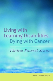 Living with Learning Disabilities, Dying with Cancer : Thirteen Personal Stories, Paperback / softback Book