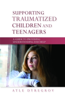 Supporting Traumatized Children and Teenagers : A Guide to Providing Understanding and Help, Paperback / softback Book