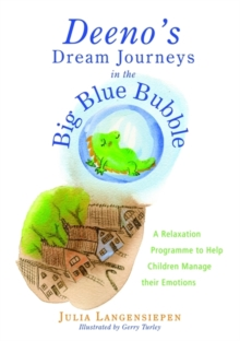 Deeno's Dream Journeys in the Big Blue Bubble : A Relaxation Programme to Help Children Manage Their Emotions, Paperback / softback Book