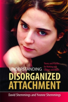 Understanding Disorganized Attachment : Theory and Practice for Working with Children and Adults, Paperback / softback Book