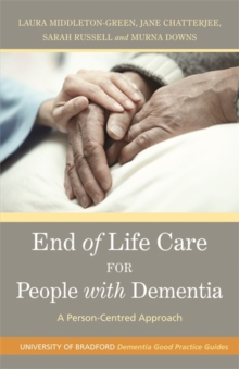 End of Life Care for People with Dementia : A Person-Centred Approach, Paperback / softback Book