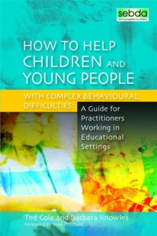 How to Help Children and Young People with Complex Behavioural Difficulties : A Guide for Practitioners Working in Educational Settings, Paperback / softback Book