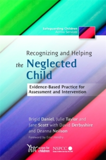 Recognizing and Helping the Neglected Child : Evidence-Based Practice for Assessment and Intervention, Paperback / softback Book