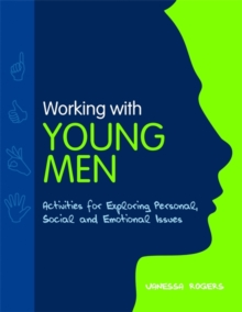 Working with Young Men : Activities for Exploring Personal, Social and Emotional Issues, Paperback / softback Book