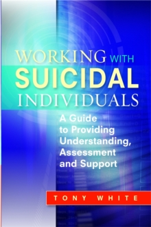 Working with Suicidal Individuals : A Guide to Providing Understanding, Assessment and Support, Paperback / softback Book