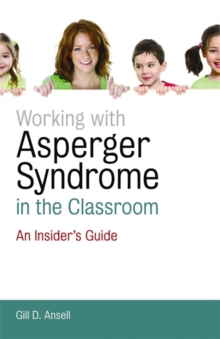 Working with Asperger Syndrome in the Classroom : An Insider's Guide, Paperback / softback Book