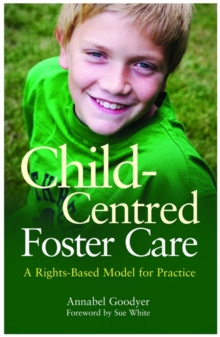 Child-Centred Foster Care : A Rights-Based Model for Practice, Paperback / softback Book