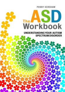 The ASD Workbook : Understanding Your Autism Spectrum Disorder, Paperback / softback Book