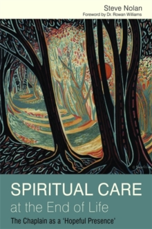 Spiritual Care at the End of Life : The Chaplain as a 'hopeful Presence', Paperback Book