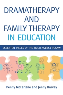 Dramatherapy and Family Therapy in Education : Essential Pieces of the Multi-Agency Jigsaw, Paperback / softback Book