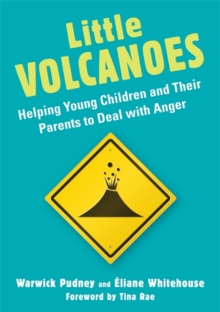 Little Volcanoes : Helping Young Children and Their Parents to Deal with Anger, Paperback / softback Book