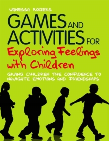 Games and Activities for Exploring Feelings with Children : Giving Children the Confidence to Navigate Emotions and Friendships, Paperback / softback Book