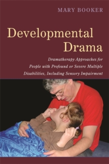 Developmental Drama : Dramatherapy Approaches for People with Profound or Severe Multiple Disabilities, Including Sensory Impairment, Paperback / softback Book