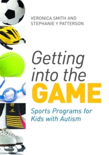 Getting into the Game : Sports Programs for Kids with Autism, Paperback / softback Book