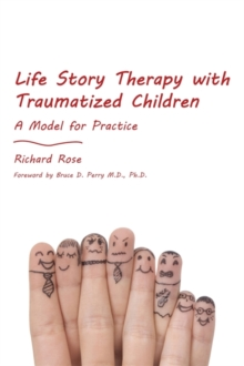 Life Story Therapy with Traumatized Children : A Model for Practice, Paperback Book