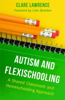 Autism and Flexischooling : A Shared Classroom and Homeschooling Approach, Paperback / softback Book
