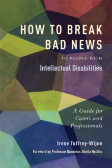 How to Break Bad News to People with Intellectual Disabilities : A Guide for Carers and Professionals, Paperback / softback Book