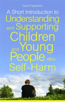 A Short Introduction to Understanding and Supporting Children and Young People Who Self-Harm, Paperback Book