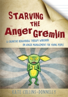 Starving the Anger Gremlin : A Cognitive Behavioural Therapy Workbook on Anger Management for Young People, Paperback / softback Book