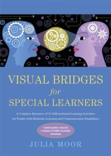 Visual Bridges for Special Learners : A Complete Resource of 32 Differentiated Learning Activities for People with Moderate Learning and Communication Disabilities, Paperback / softback Book