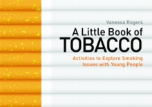 A Little Book of Tobacco : Activities to Explore Smoking Issues with Young People, Paperback / softback Book